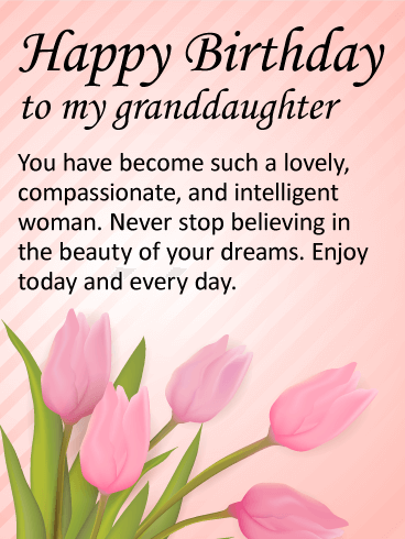 To My Lovely Granddaughter   Happy Birthday Wishes Card: For A Grown Up  Granddaughter, This Birthday Message Is Just Perfect.