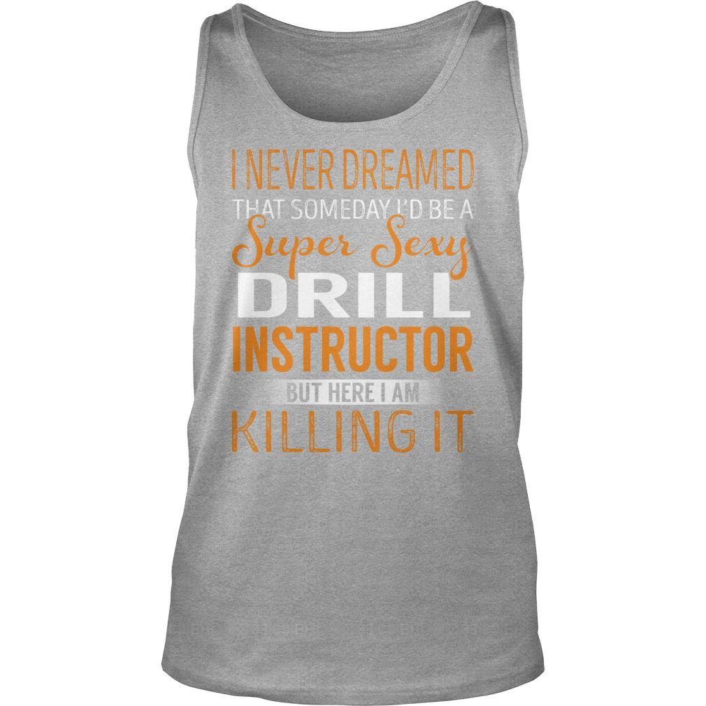 Super sexy drill instructor job title tshirt gift ideas popular