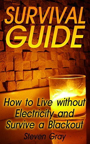 Survival Guide How To Live Without Electricity And Survive A