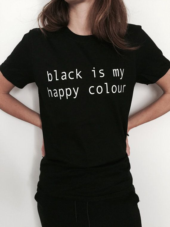 f0bde661ab Black is my happy colour Tshirt Fashion funny saying humor women girl grunge  sassy cute gifts tops lazy teenager
