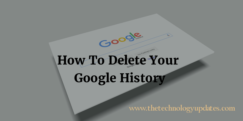 Google is one of the most used and most preferred search engine around the world. Know How to Delete Your Google History and Data from Google