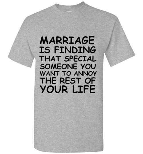 Marriage is Finding That Special Someone You Want to Annoy For The Rest of Your Life