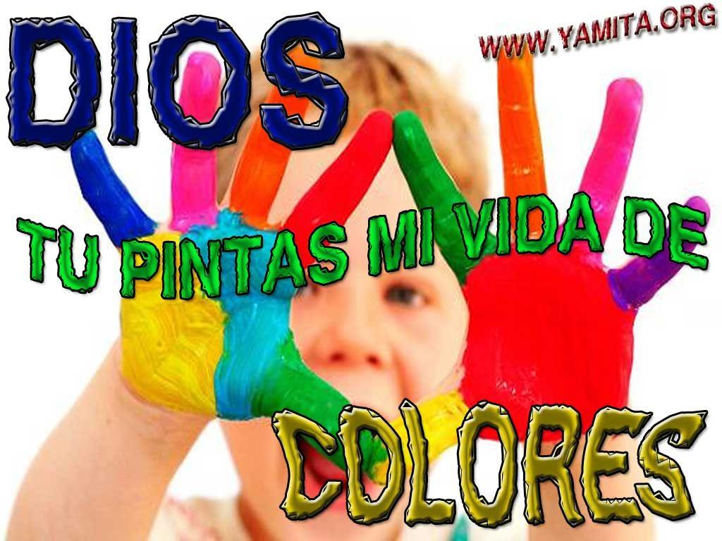 DIOS tu pintas mi vida de COLORES | Tarjetas Cristianas ...