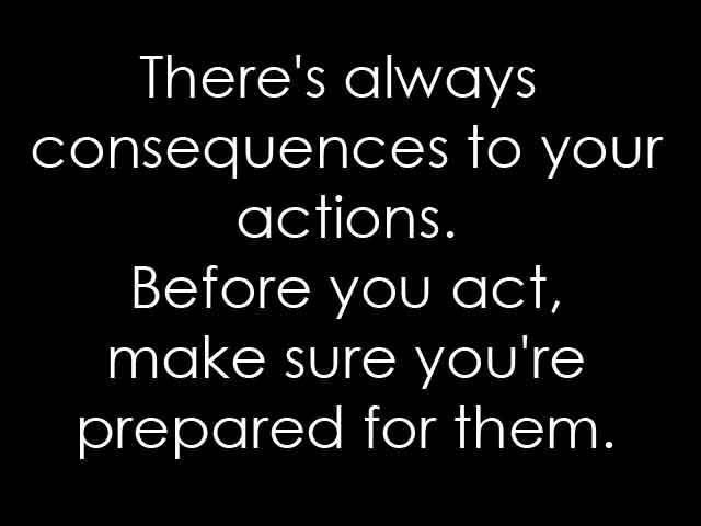 Consequence To Your Actions Feelings Consequences Quotes Quotes