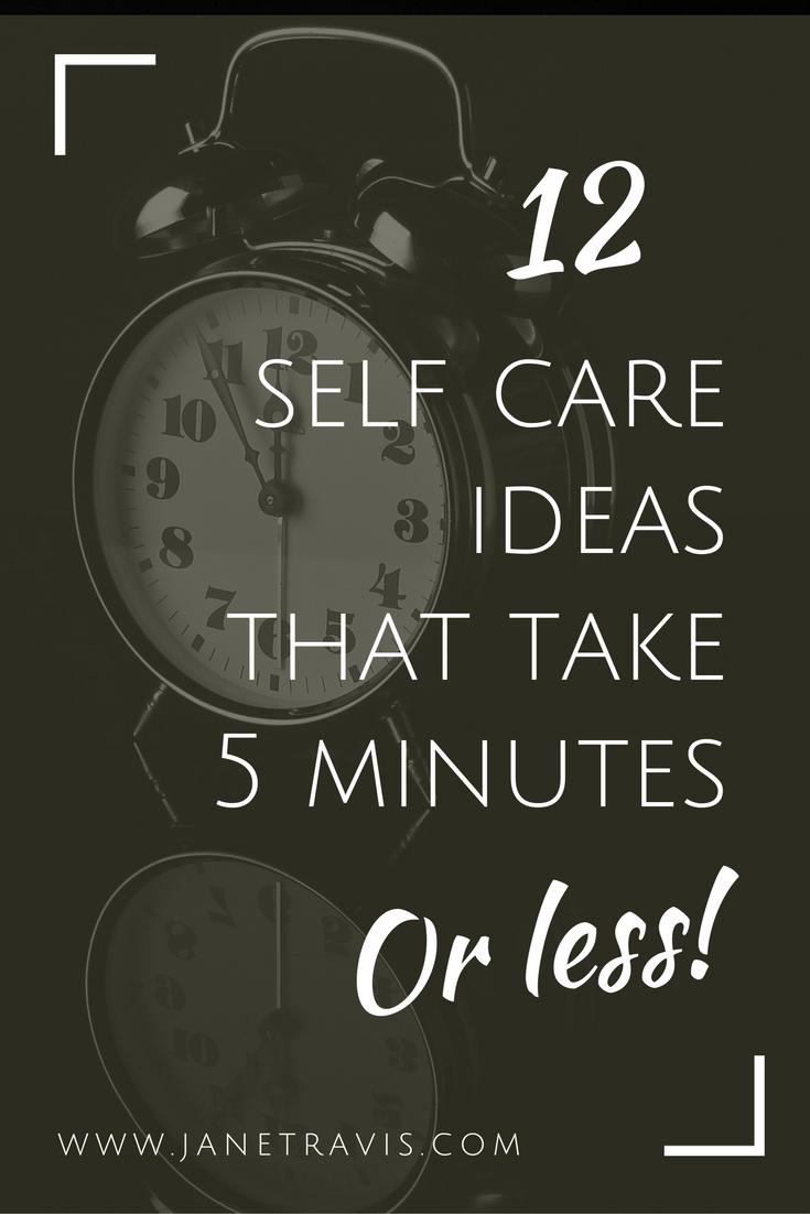 Selbstpflege-Ideen, die 5 Minuten oder weniger dauern   – Self Care Blogs by Jane Travis