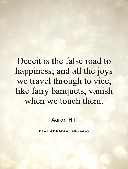 Deception Love Quotes Adorable Deceit Is The False Road To Happiness And All The Joys We Travel