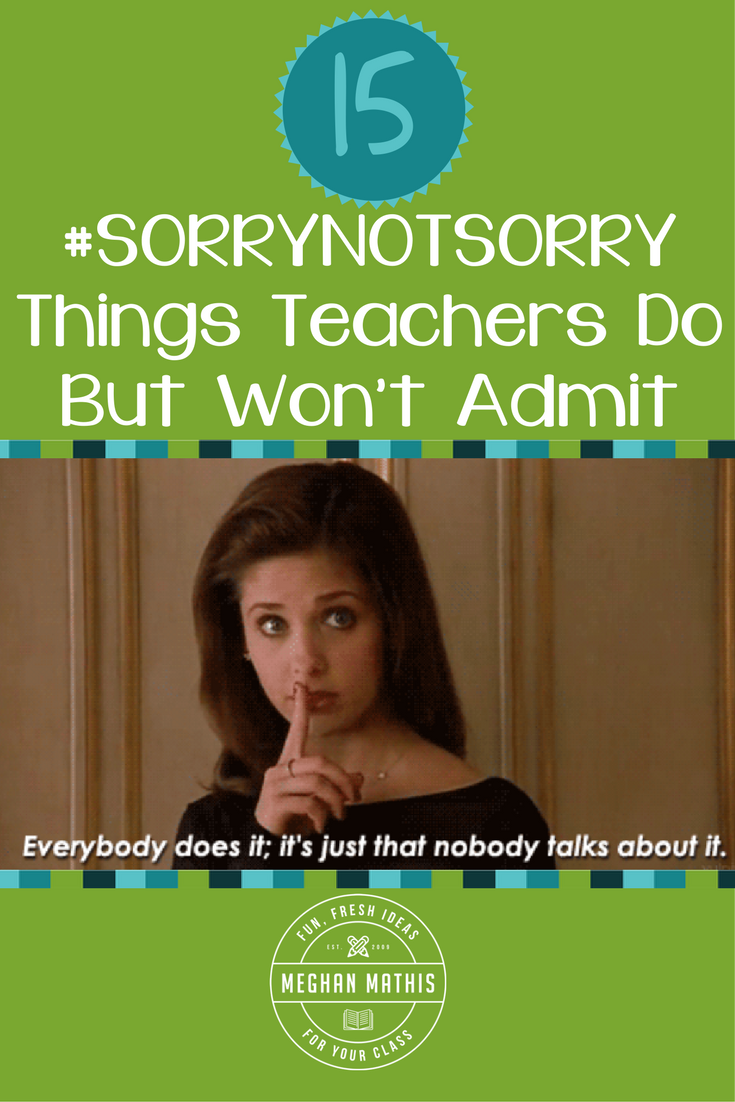 20 #SorryNotSorry Things Teachers Secretly Do but Won't Admit