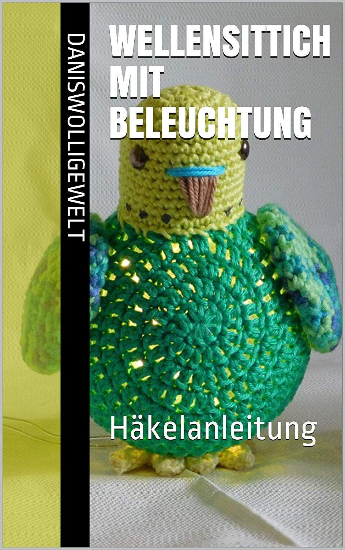 Wellensittich Mit Beleuchtung Hakelanleitung Ebook Daniela Reinbacher Amazon De Kindle Shop Mit Bildern Wellensittich Anleitungen Hakelanleitung