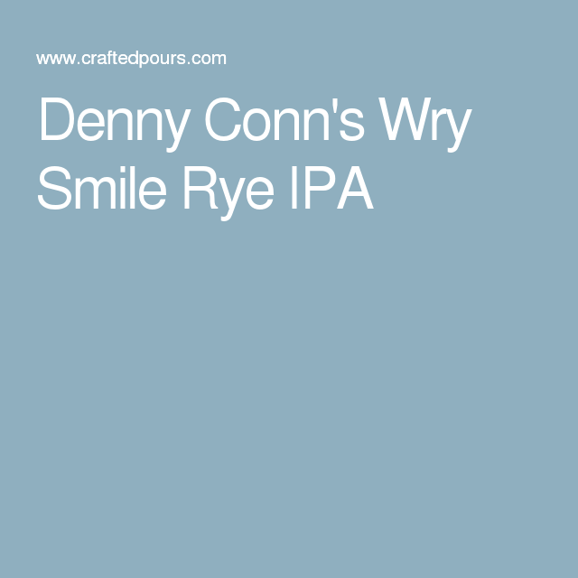 Denny Conn's Wry Smile Rye IPA
