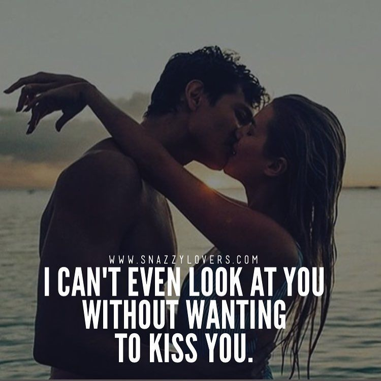 I Can T Even Look At You Without Wanting To Kiss You Romantic Couple Quotes Romantic Kiss Quotes Kissing Quotes