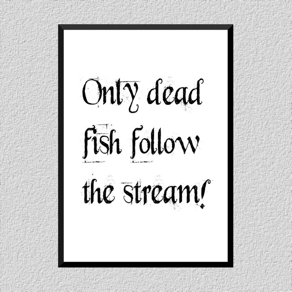 Fish Motivational Quotes: Only Dead Fish Follow The Stream! #quoteoftheday #quotes