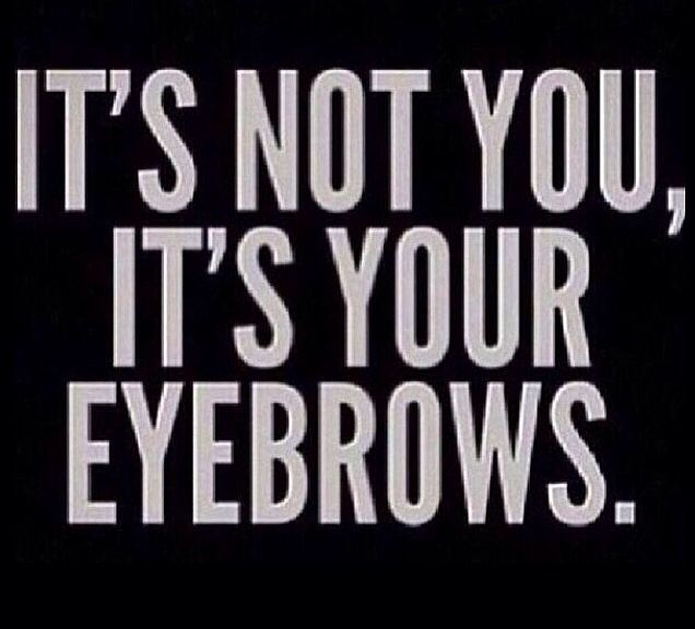 Pin By Debbie Gee On Funny Things Bad Eyebrows Quotes Funny Quotes