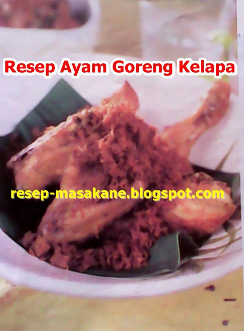 Resep Ayam Goreng Bumbu Kelapa Parut Gurih Dan Paling Enak Resep Ayam Resep Resep Masakan Indonesia