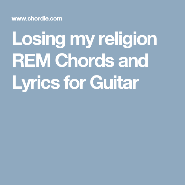 Losing my religion REM Chords and Lyrics for Guitar | Guitar | Pinterest