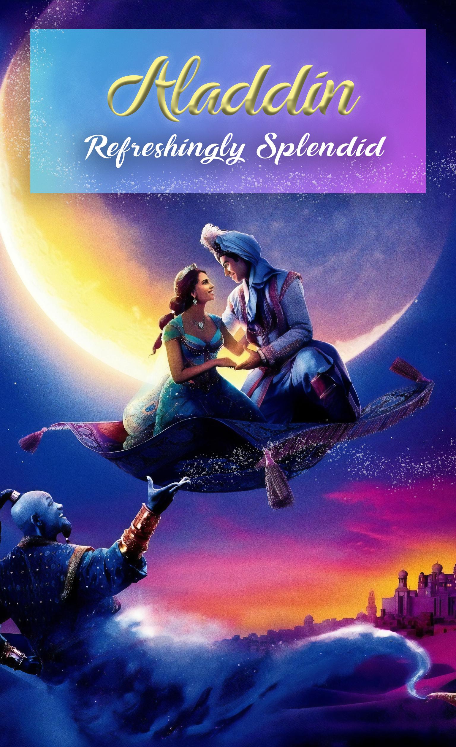 """Aladdin"" Refreshingly Splendid Aladdin film, Aladdin"