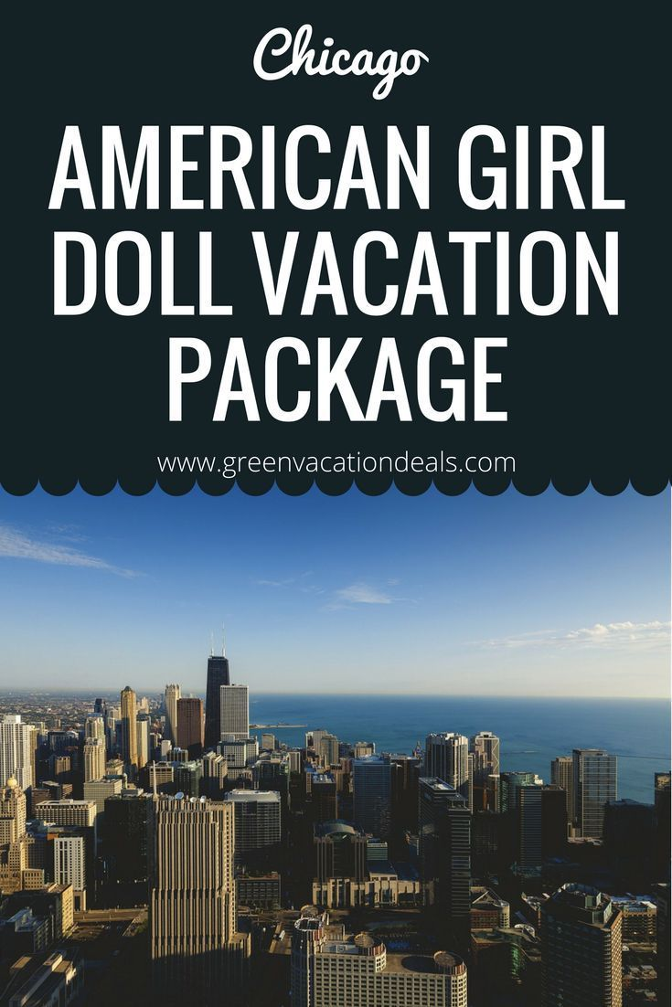 Chicago American Girl Doll Vacation Package | Travel with Kids ...