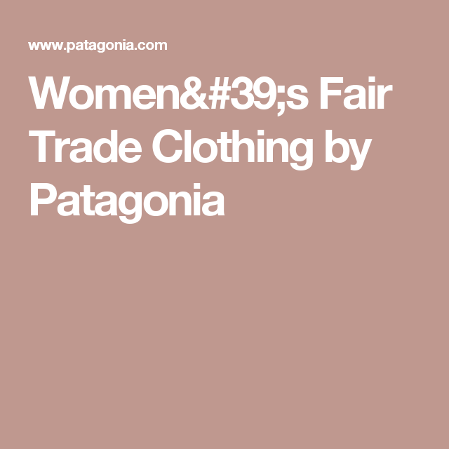 Women's Fair Trade Clothing by Patagonia