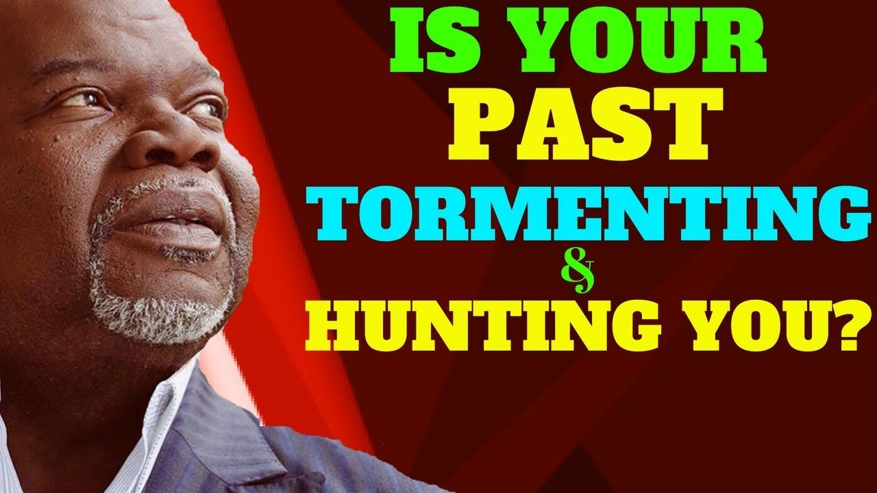 Is Your Past Tormenting & Hunting You? TD Jakes 2018