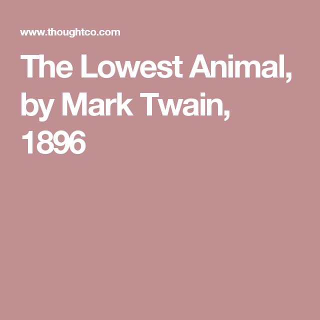 mark twain s classic essay on the lowest animal mark twain mark twain s classic essay on the lowest animal