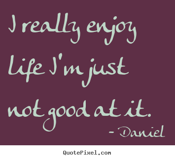 Good Quotes About Enjoying Life Pleasing Forget It Just Enjoy Life Images  Life Quotes  I Really Enjoy