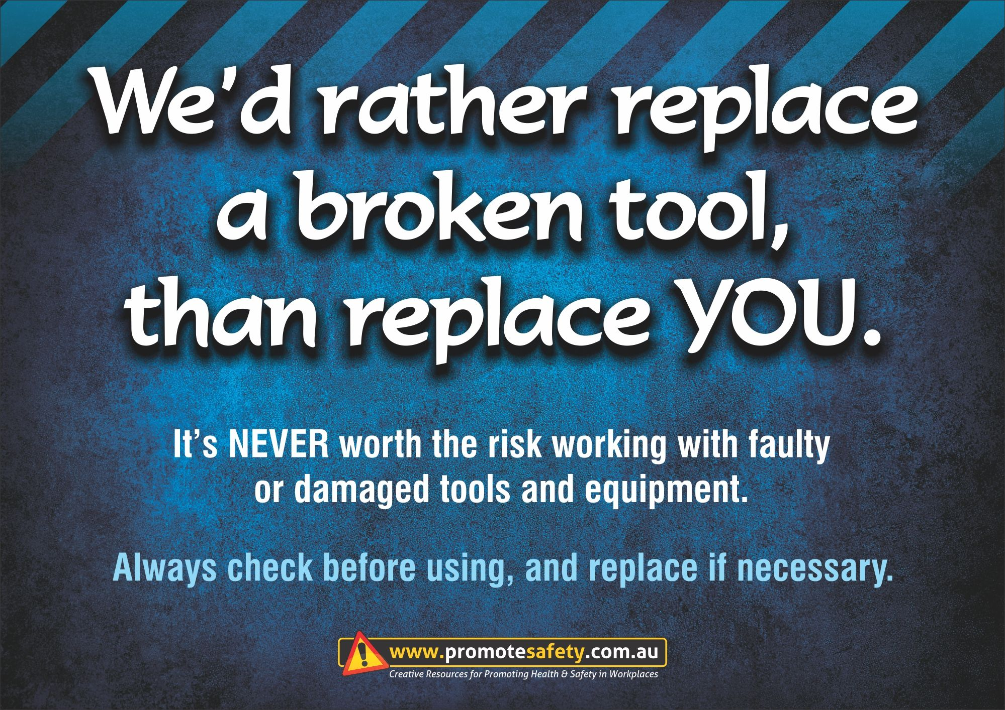 Workplace Safety Slogan We D Rather Replace A Broken Tool Than You Safety Quotes Workplace Safety Safety Slogans