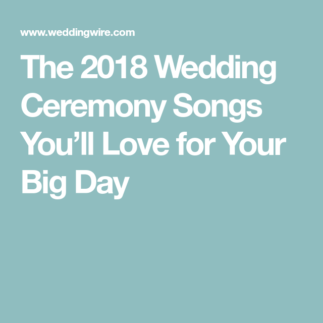 The 2018 Wedding Ceremony Songs You'll Love For Your Big