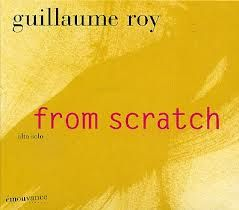 """GUILLAUME ROY: """" from scratch """" ( emouvance/ absilone-socadisc) jazzman 647 p.72 4* personnel: guillaume roy (alto) corinne frimas ( texte )"""