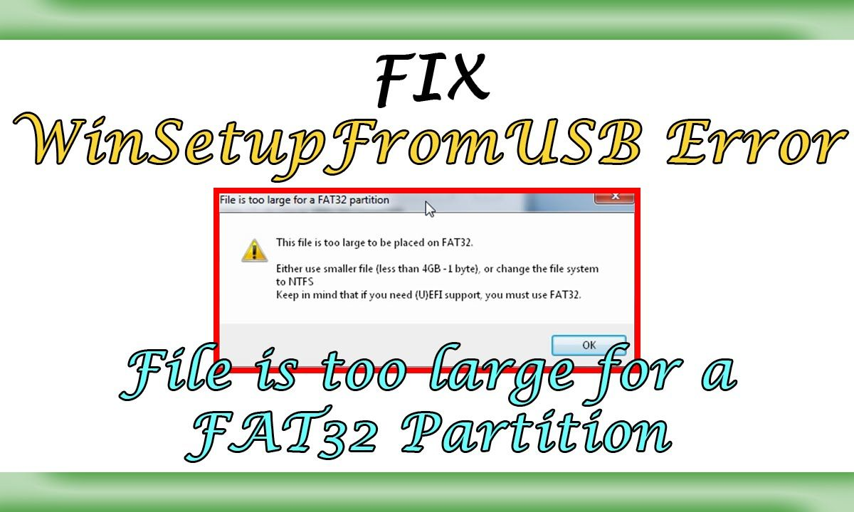 Winsetupfromusb File Is Too Large For A Fat32 Partition Fix It