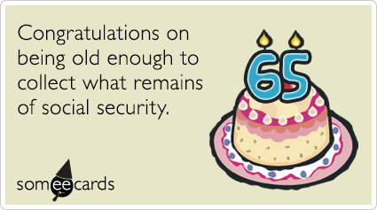65th Birthday Congratulations On Being Old Enough To Collect What Remains Of Social Security Happy 65 Birthday Birthday Card Sayings 65th Birthday