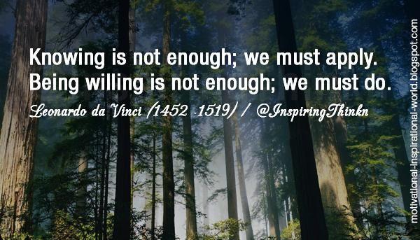 Knowing is not enough; we must apply. ..... Leonardo da Vinci #leadership