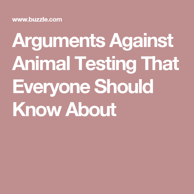 an argument against testing drugs on animals Should animals be used for scientific or commercial testing  opponents of  animal testing say that it is cruel and inhumane to experiment on  [41] the us  food and drug administration endorses the use of animal tests on cosmetics to  assure the  there is no evidence that animal experiments.