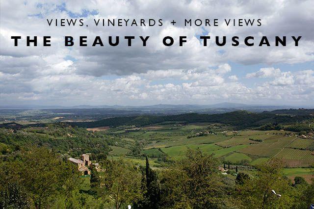 Views, Vineyards + More Views : The Beauty of Tuscany