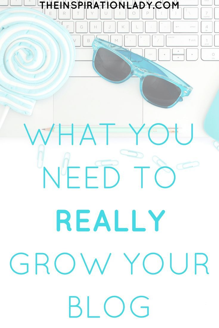What you need to REALLY grow your blog!