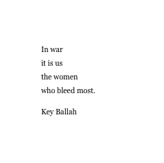 In war it is us the women who bleed the most.