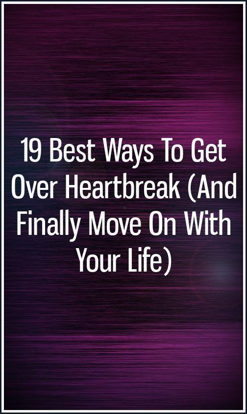 Best ways to get over a heartbreak