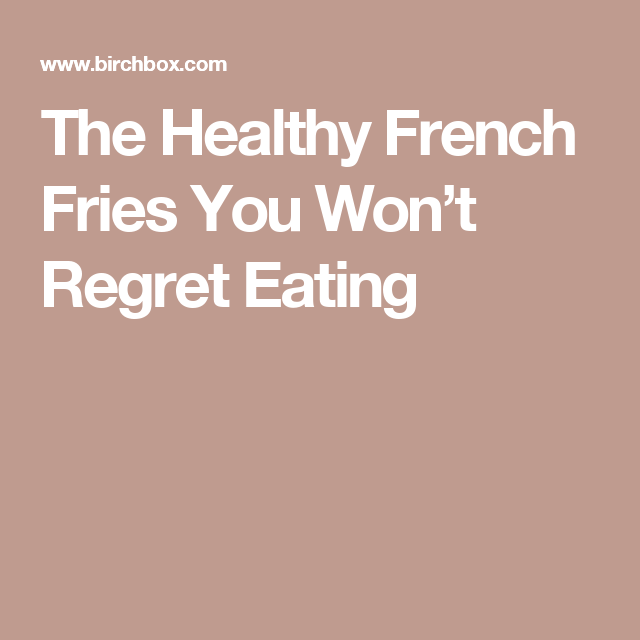 The Healthy French Fries You Won't Regret Eating