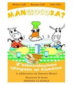 Libri sull'alimentazione per bambini da 5 a 8 anni - Educazione alimentare per mangiare sano - Mangiocosa. L'alimentazione spiegata ai bambini - Editrice La Scuola