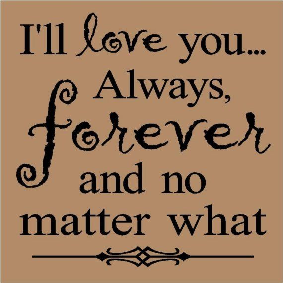 Ill Love You Always Forever And No Matter What By Vinyllettering