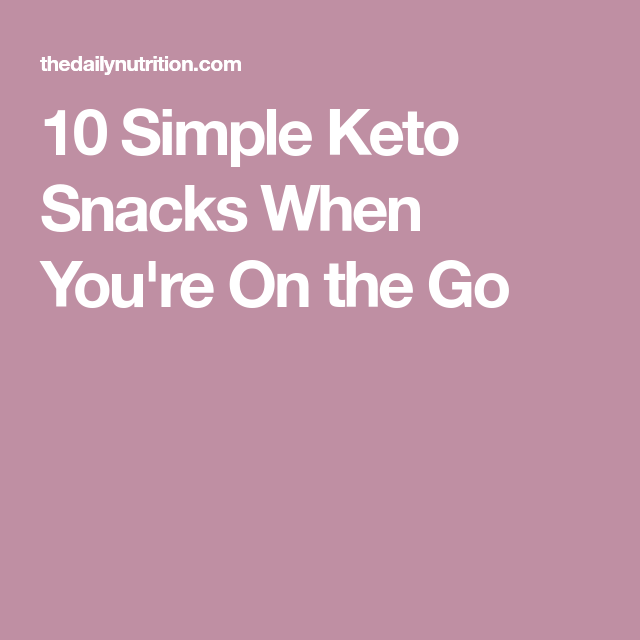 10 Simple Keto Snacks When You're On the Go