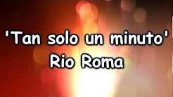 rio roma tan solo un minuto - YouTube