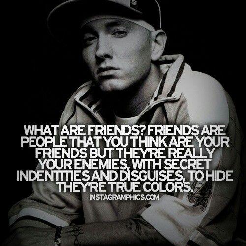 Heh Friends Or Fake Ftiends Eminem Quotes Rap Quotes Eminem Slim Shady