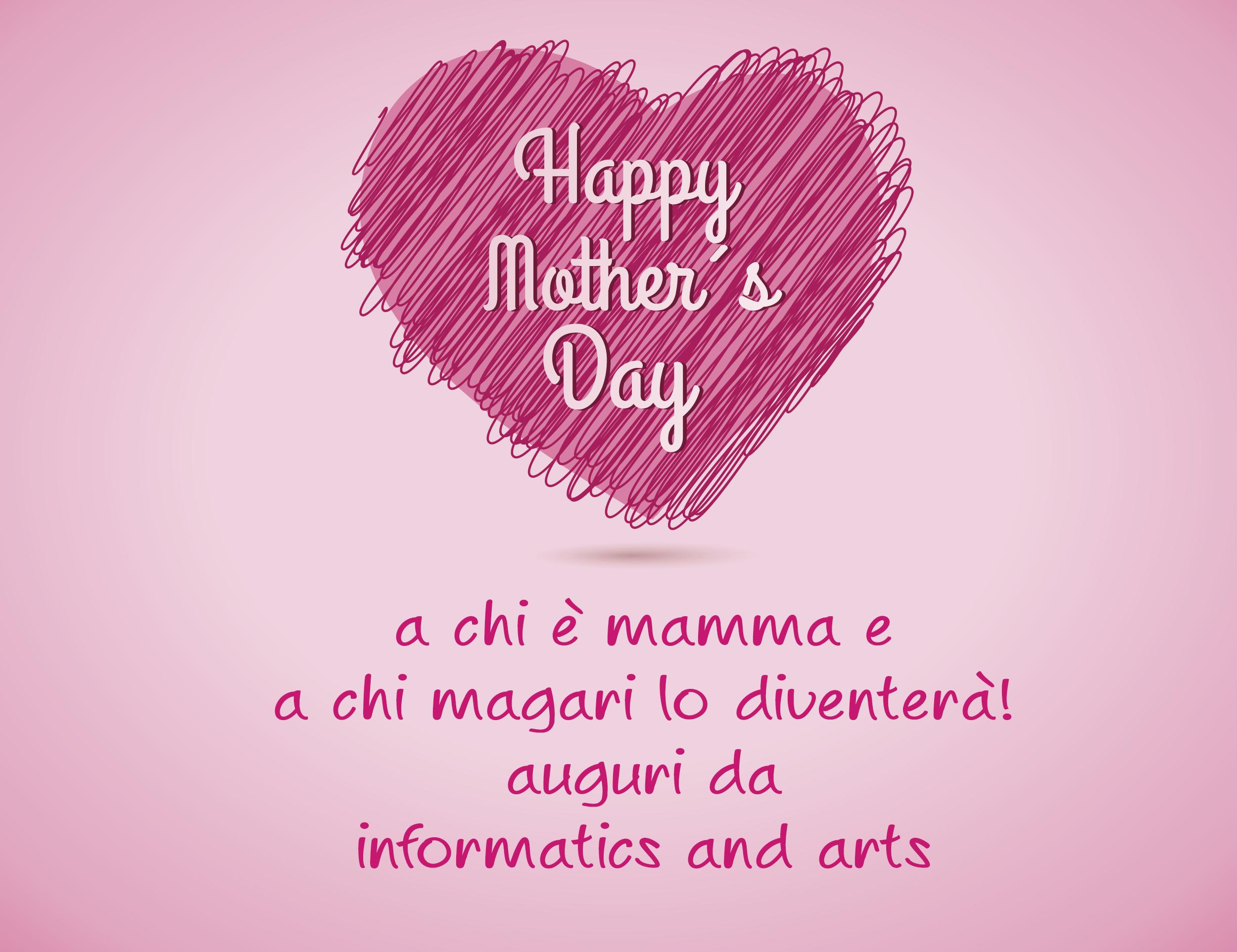 auguri da INFORMATICS AND Arts per la festa della mamma