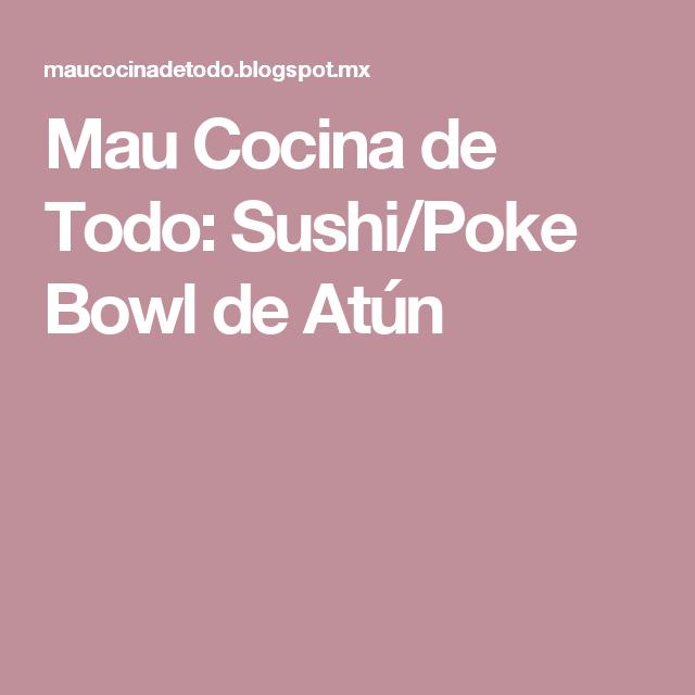 Mau Cocina de Todo: Sushi/Poke Bowl de Atún