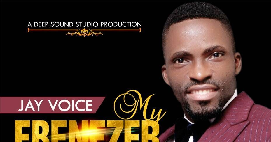 Download music jay voice my ebenezer praise songs