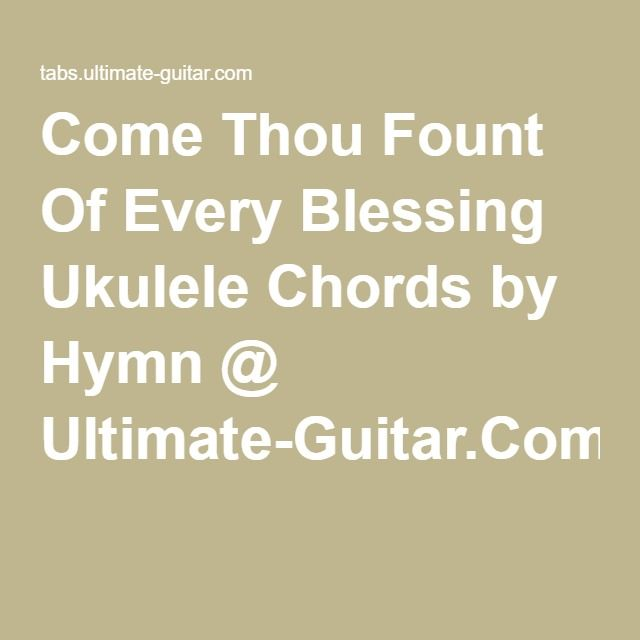 Come Thou Fount Of Every Blessing Ukulele Chords by Hymn @ Ultimate ...