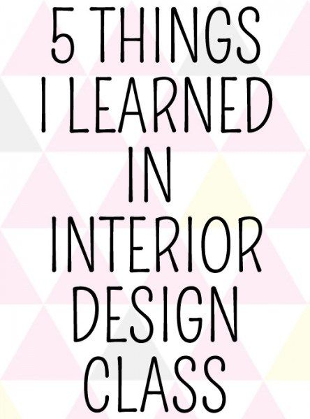 5 Things I Learned In Interior Design Class   Lil Huckleberries