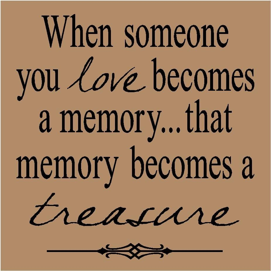 T70 When someone you love be es a memory that memory be es a treasure 12x12