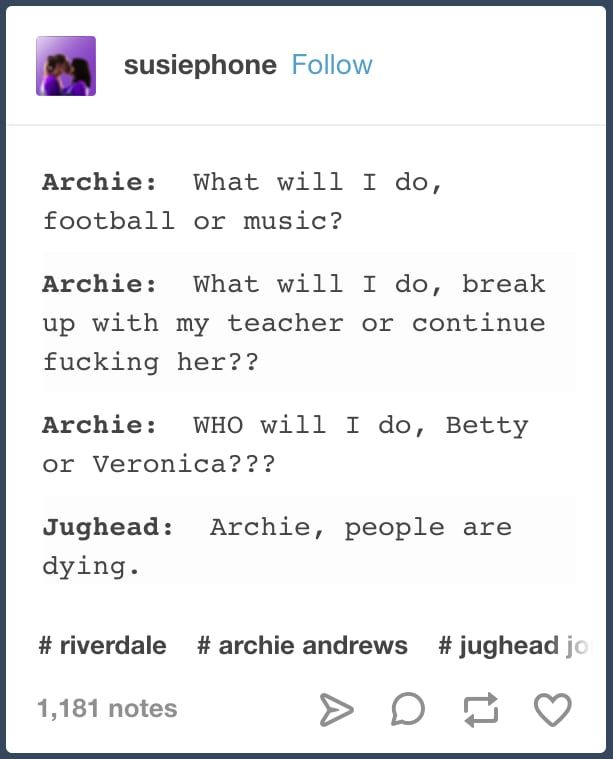 Just Hilarious Tumblr Posts About Riverdale Hilarious St - 21 hilarious reasons break someone
