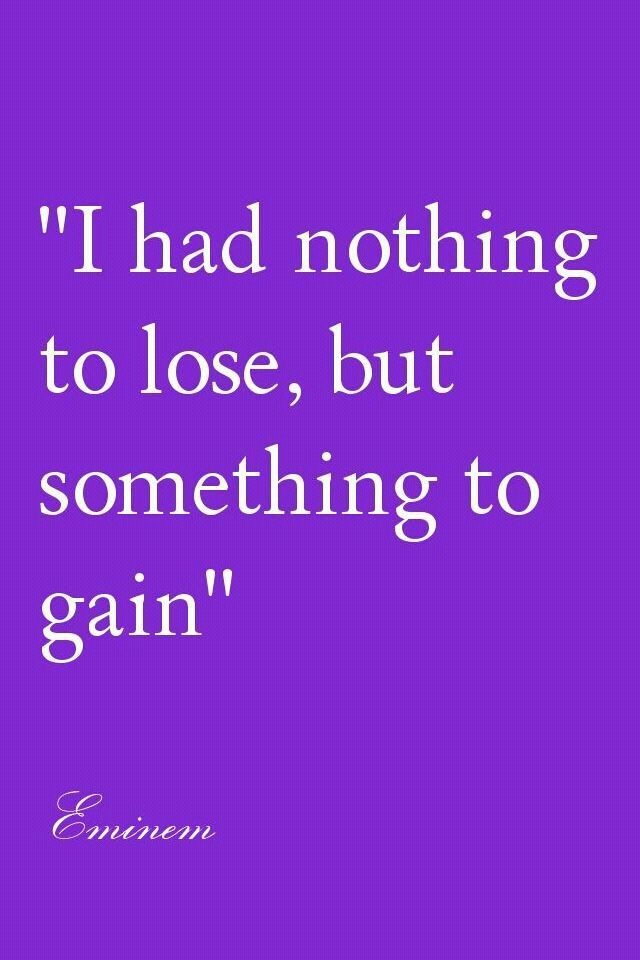 I Got Nothing To Lose Everything To Gain I Will Gain My Life Back