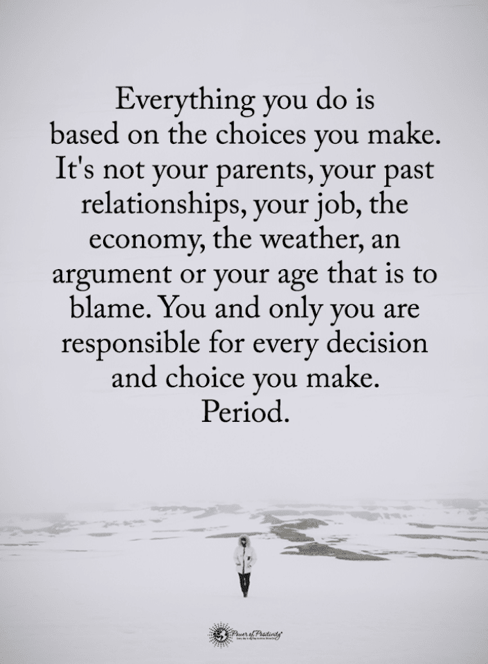 Quotes Everything You Do Is Based On The Choices You Make It S Not Your Parents Your Past Relationships Your Victim Quotes Life Choices Quotes Blame Quotes